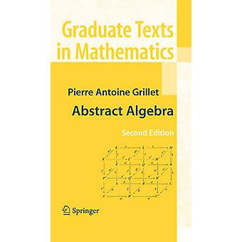 Abstract Algebra (2nd ed. 2007) by Pierre Antoine Grillet - 978038771
