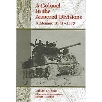 A Colonel in the Armored Divisions - A Memoir - 1941-1945 by William S