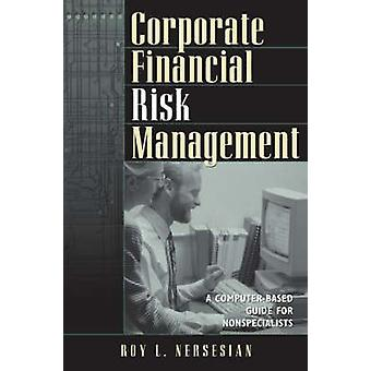 Corporate Financial Risk Management - A Computer-Based Guide for Nonsp