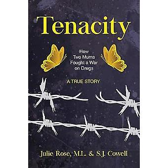 Tenacity - How Two Mums Fought a War Against Drugs -- A True Story by