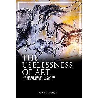 The Uselessness of Art - Essays in the Philosophy of Art and Literatur