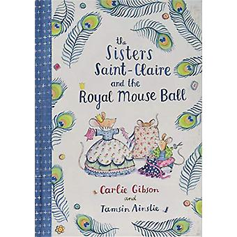 Sisters Saint-Claire and the Royal Mouse Ball by Carlie Gibson - 9781