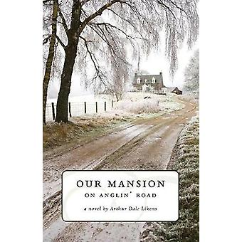 Our Mansion on Anglin' Road by Arthur Dale Likens - 9781946977137 Book