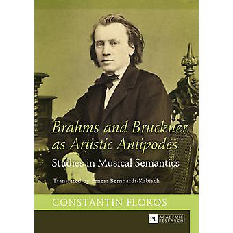 Brahms and Bruckner as Artistic Antipodes - Studies in Musical Semanti