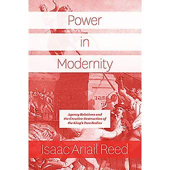 Power in Modernity - Agency Relations and the Creative Destruction of