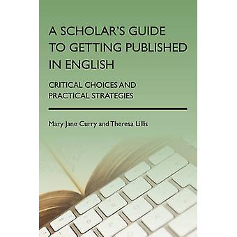 A Scholar's Guide to Getting Published in English - Critical Choices a