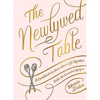The Newlywed Table - A Cookbook to Start Your Life Together by Maria Z