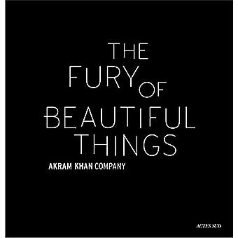 Akram Khan - The Fury of beautiful things by Akram Khan - 978233013008