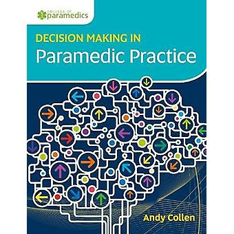 Decision Making in Paramedic Practice by Andy Collen - 9781859596418