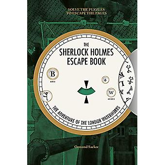 Sherlock Holmes Escape Book - The - The Adventure of the London Waterw