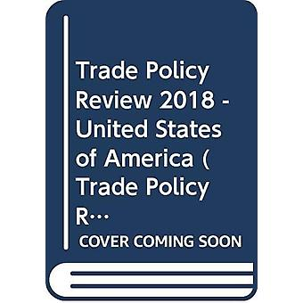 Trade Policy Review 2018 - United States of America by World Trade Org