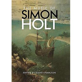 The Music of Simon Holt by David Charlton - 9781783272235 Book