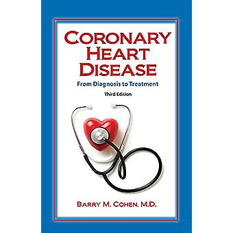 Coronary Heart Disease - From Diagnosis to Treatment by Barry Cohen -