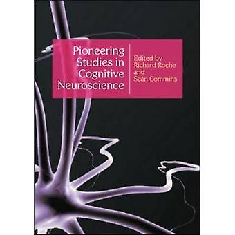 Pioneering Studies in Cognitive Neuroscience by Richard Roche - Sean