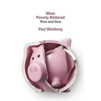 When Poverty Mattered - Then and Now by Paul Weinberg - 9781773631806