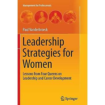 Leadership Strategies for Women - Lessons from Four Queens on Leadersh