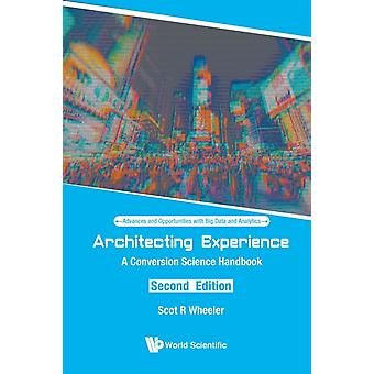 Architecting Experience A Conversion Science Handbook by Wheeler & Scot R Medillnorthwestern Univ & Usa