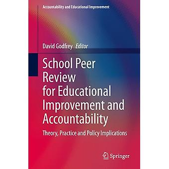 School Peer Review for Educational Improvement and Accountability  Theory Practice and Policy Implications by Edited by David Godfrey
