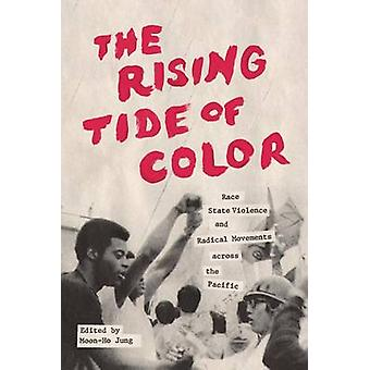 The Rising Tide of Color  Race State Violence and Radical Movements across the Pacific by Edited by Moon Ho Jung