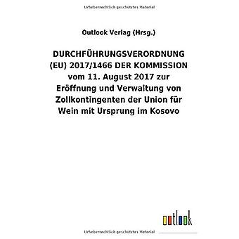 DURCHFAceHRUNGSVERORDNUNG (EU) 2017/1466 DER KOMMISSION vom 11. Augustus 2017 zur Er ffnung und Verwaltung von Zollkontingenten der Union fAr Wein mit Ursprung im Kosovo