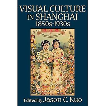 VISUAL KULTUR IN SHANGHAI, 1850er-1930er Jahre