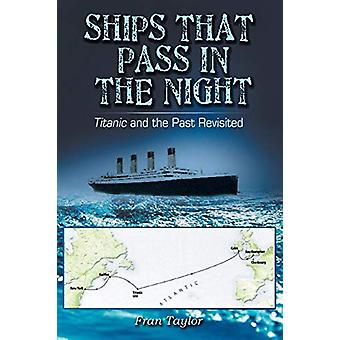 Ships That Pass in the Night - Titanic and the Past Revisited by Franc