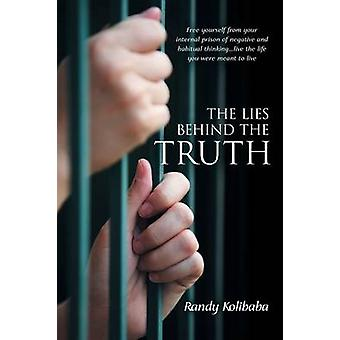 The Lies Behind the Truth - Free Yourself from Your Internal Prison of