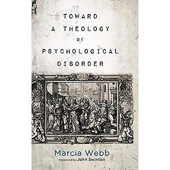Toward a Theology of Psychological Disorder by Marcia Webb - 97814982