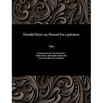 Donald Drew - Or - Pressed for a Privateer by E Harcourt (Edwin Harcou