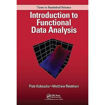 Introduction to Functional Data Analysis by Kokoszka & PiotrReimherr & Matthew