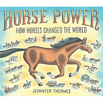 Horse Power How Horses Changed the World by Jennifer Thermes