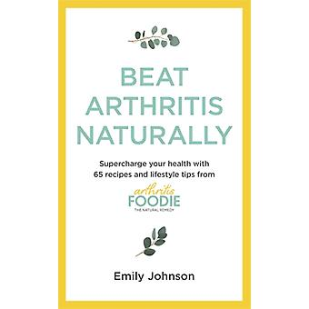 Beat Arthritis Natürlich von Emily Johnson