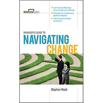 Managers Guide to Navigating Change by Stephen Rock
