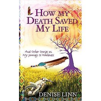 Miten minun kuolema pelastanut elämäni 9781848504936