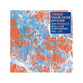 Various - Forge Your Own Chains (Heavy Psychedelic Ballads And Dirges 1968-1974)