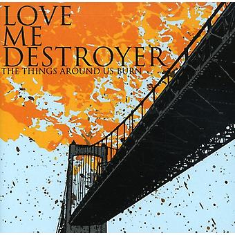 Love Me Destroyer - Things Around Us Burn [CD] USA import