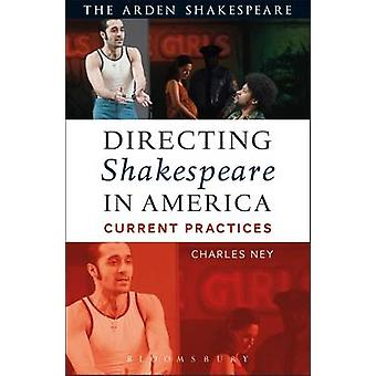 Directing Shakespeare in America  Current Practices by Charles Ney
