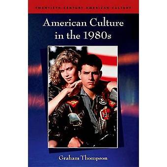 Amerikkalaisen kulttuurin 1980-luvulla Graham Thompson - 9780748619108 kirja