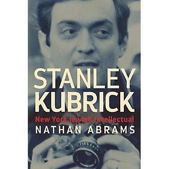 Stanley Kubrick - intelectual judío de Nueva York por Nathan Abrams - 9780