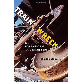 Train Wreck - la criminalistique de catastrophes ferroviaires par George Bibel - 978142