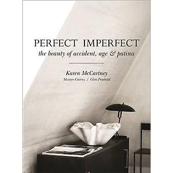 Perfect Imperfect - The Beauty of Accident - Age & Patina by Karen McC