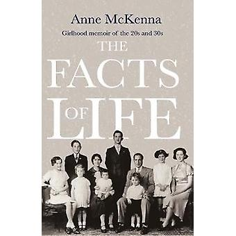 The Facts of Life - Girlhood memoir of the 20s and 30s by Anne McKenna