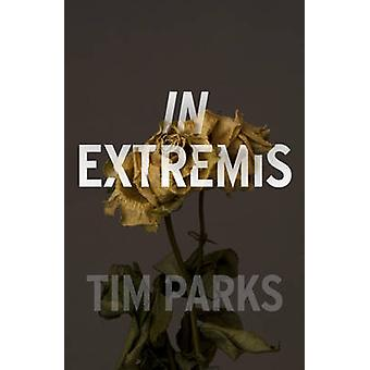 In Extremis by Tim Parks - 9781911215707 Book