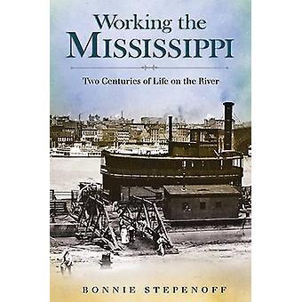 Werken van de Mississippi - twee eeuwen van het leven op de rivier door Bonnie