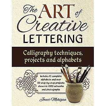 Konsten att kreativa bokstäver: kalligrafi tekniker, projekt och alfabet: omfattar 12 komplett alfabet och över 50 stegvisa projekt visas i 1000 fotografier och teckningar