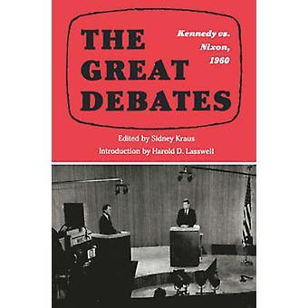 The Great Debates Kennedy vs. Nixon 1960 by Kraus & Sidney