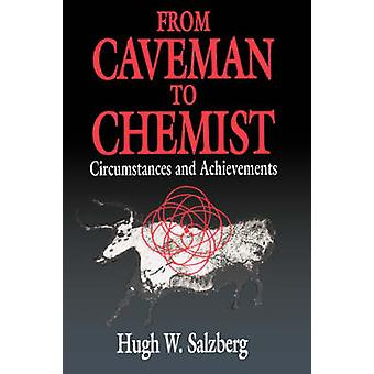 From Caveman to Chemist Circumstances and Achievements by Salzberg & Hugh W.
