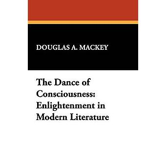 The Dance of Consciousness Enlightenment in Modern Literature by Mackey & Douglas A.