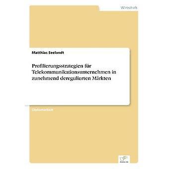 Profilierungsstrategien fr Telekommunikationsunternehmen zunehmend deregulierten Mrkten Seelandt/Teachers & Matthias