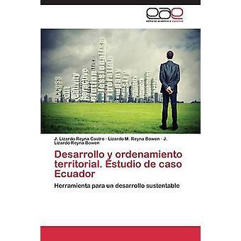 Desarrollo y ordenamiento territoriale. Estudio de caso Ecuador da Reyna Castro J. Lizardo